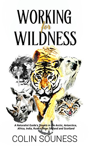 Working for Wildness: A Naturalist Guide's Travels in the Arctic, Antarctica, Africa, India, Russia, New Zealand and Scotland (English Edition)