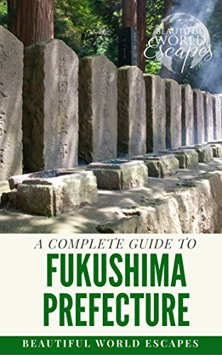 A Complete Guide to Fukushima Prefecture  (English Edition)