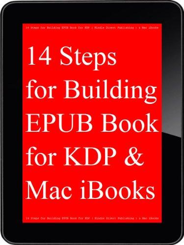 14 Steps for Building EPUB Book for KDP ( Kindle Direct Publishing ) & Google Play Books & Mac iBooks (English Edition) -