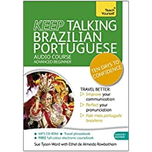 Keep Talking Brazilian Portuguese Audio Course - Ten Days to Confidence: (Audio Pack) Advanced Beginner's Guide to Speaking and Understanding with Confidence (Teach Yourself: Keep Talking)
