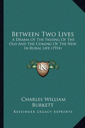 Between Two Lives Between Two Lives: A Drama of the Passing of the Old and the Coming of the New a Drama of the Passing of the Old and the Coming of t