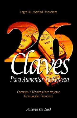 Las 26 Claves Para Aumentar Tu Riqueza por Roberth De Zaid