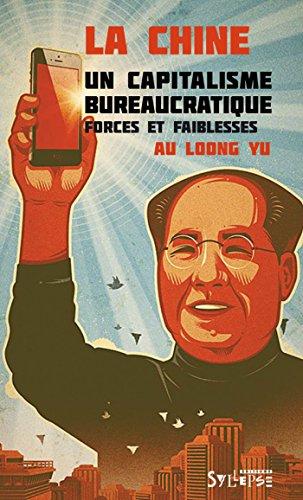 La Chine: un capitalisme bureaucratique: Forces et faiblesses par Au Loong Yu
