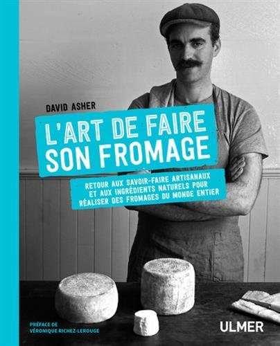 L'art de faire son fromage par David Asher