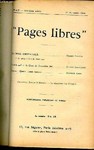 PAGES LIBRES N°412 / HUITIEME ANNEE / 21 NOVEMBRE 1908 - LA CRISE ORIENTALE (I. LA PREPARATION DE L'INTRIGUE) PAR P. BERNUS / L'ARTICLE 445 ET LA COUR DE CASSATION (FIN) PAR A. CHENEVIER / LECTURES : QUATRE BEAUX ROMANS PAR M. KAHN.