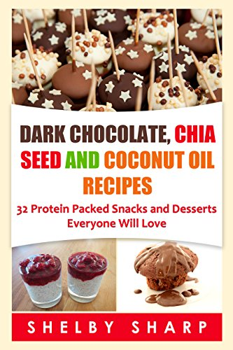 Dark Chocolate, Chia Seed and Coconut Oil Recipes: 32 Protein Packed Snacks and Desserts Everyone Will Love (Chia Seed Recipes Book 1) (English Edition) (Schokoladen-chia)