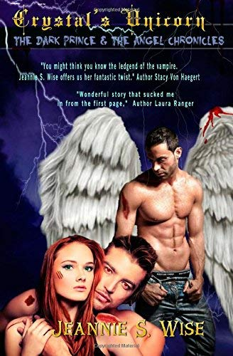 [Crystal's Unicorn: The Dark Prince and The Angel Chronicles: Volume 1] [By: Wise, Ms Jeannie S] [February, 2015]