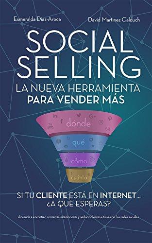 Social Selling: La nueva herramienta de ventas. Si tu cliente está en Internet, ¿a qué esperas? por David Martínez Calduch