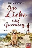 Eine Liebe auf Guernsey: Roman