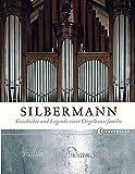 Silbermann: Geschichte und Legende einer Orgelbauerfamilie