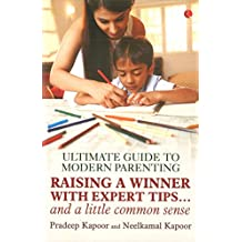 Ultimate Guide to Modern Parenting: Raising a Winner with Expert Tips and a Little Common Sense