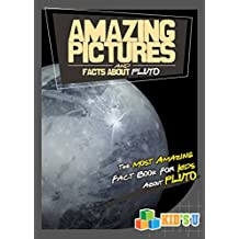 Amazing Pictures and Facts About Pluto: The Most Amazing Fact Book for Kids About Pluto (English Edition)
