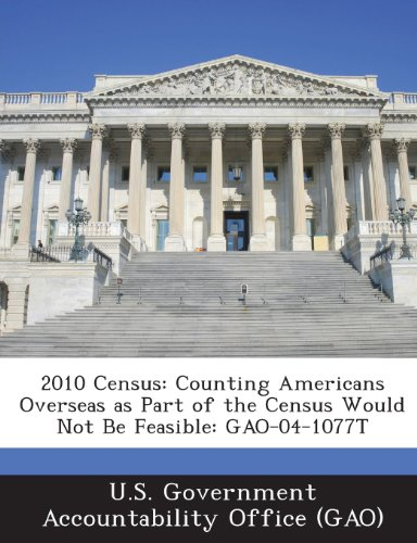 2010 Census: Counting Americans Overseas as Part of the Census Would Not Be Feasible: Gao-04-1077t