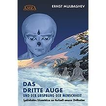 DAS DRITTE AUGE und der Ursprung der Menschheit: Spektakuläre Erkenntnisse zur Herkunft unserer Zivilisation