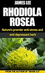 Rhodiola Rosea - Nature's premier anti-stress and anti-depressant herb (English Edition)