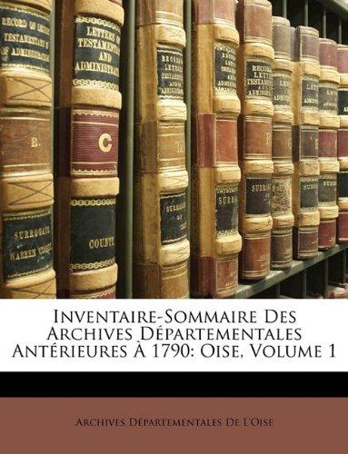 Inventaire-Sommaire Des Archives Départementales Antérieures À 1790: Oise, Volume 1 por Archives Départementales De L'Oise