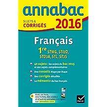 Annales Annabac 2016 Français 1re STMG, STI2D, STD2A, STL, ST2S: sujets et corrigés du bac - Première séries technologiques