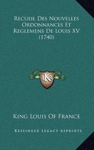 Recueil Des Nouvelles Ordonnances Et Reglemens de Louis XV (1740)