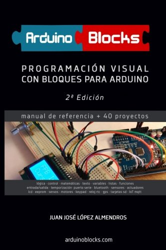 ArduinoBlocks - 2ª edición: Programación Visual con Bloques para Arduino por Juan José López Almendros