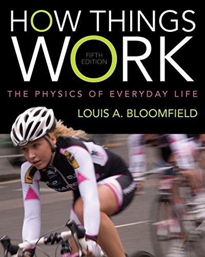 How Things Work: The Physics of Everyday Life por Louis A. Bloomfield