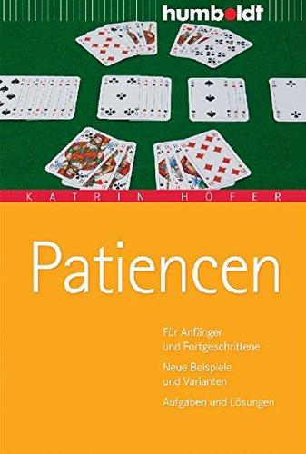 Patiencen. Für Anfänger und Fortgeschrittene. Neue Beispiele und Varianten. Aufgaben und Lösungen (humboldt – Freizeit & Hobby)