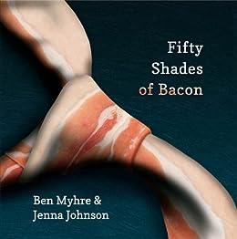 Fifty Shades of Bacon (English Edition) von [Myhre, Benjamin, Johnson, Jenna]