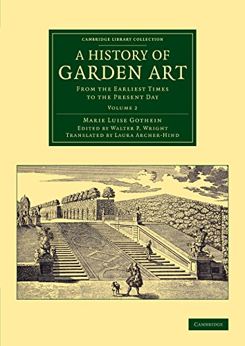 A History of Garden Art 2 Volume Set: A History of Garden Art: From the Earliest Times to the Present Day: Volume 2 (Cambridge Library Collection - Botany and Horticulture)