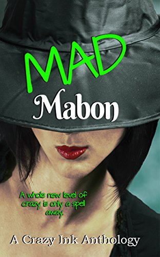 Mad Mabon: A Crazy Ink Anthology by [Ranalli, M. Rain, Iblis, Kathia, Able, Krystle, Marin, Rena, Jaiyn, Lorah, Carby, Tiffany, Guthrie, T. Elizabeth]