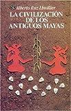 La civilización de los antiguos mayas.