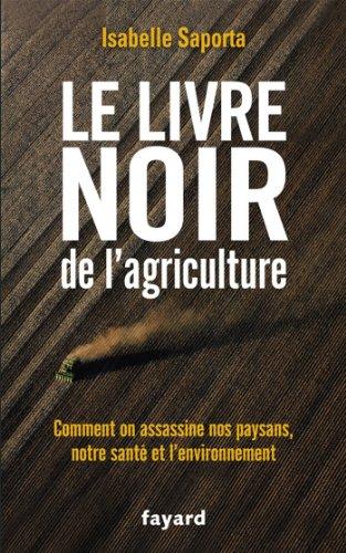 Le livre noir de l'agriculture : Comment on assassine nos paysans, notre sant et l'environnement (Documents)