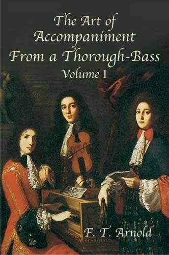 The Art of Accompaniment from a Thorough-Bass: Vol I: As Practiced in the Xv11th and Xv111th Centuries (American Musicological Society-Music Library Association Reprint Series)