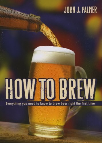 How to Brew: Everything You Need To Know To Brew Beer Right The First Time by Palmer, John J. (2006) Paperback