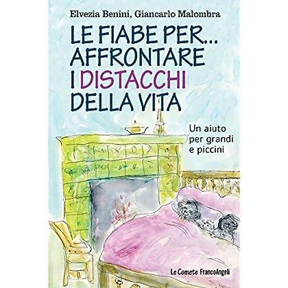 Le Fiabe Per... Affrontare I Distacchi Della Vita: Un Aiuto Per Grandi E Piccini (Le Comete Vol. 181)