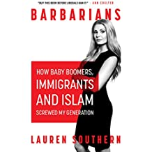Barbarians: How The Baby Boomers, Immigration, and Islam Screwed my Generation (English Edition)