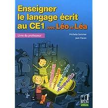 Enseigner le langage écrit au CE1 avec Léo et Léa : Livre du professeur