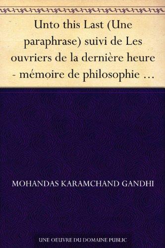 Unto this Last (Une paraphrase) suivi de Les ouvriers de la dernire heure - mmoire de philosophie de Yann Forget