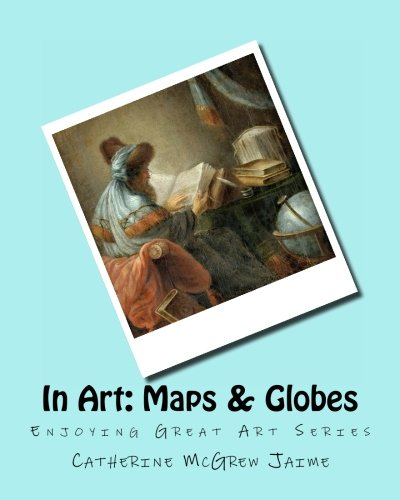 In Art: Maps (Enjoying Great Art)