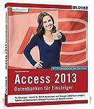 Access 2013: Datenbanken für Einsteiger. Leicht verständlich - komplett in Farbe!
