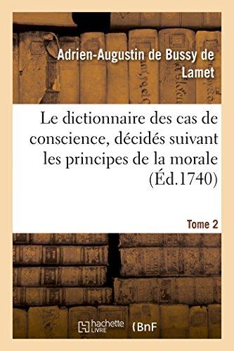 Le dictionnaire des cas de conscience, décidés suivant les principes de la morale Tome 2