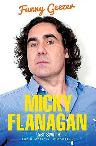 Micky Flanagan: Funny Geezer - The Unofficial Biography by Abi Smith (September 4, 2014) Paperback