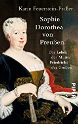 Sophie Dorothea von Preußen: Das Leben der Mutter Friedrichs des Großen