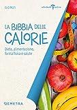 La Bibbia delle calorie: dieta, alimentazione, forma fisica e salute (Italian Edition)