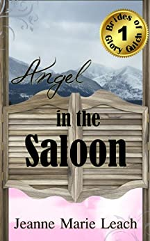 Angel In The Saloon (Brides of Glory Gulch Book 1) (English Edition) di [Leach, Jeanne Marie]