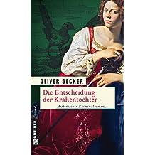 Die Entscheidung der Krähentochter: Historischer Kriminalroman (Historische Romane im GMEINER-Verlag)