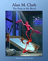 The Paint in My Blood : Illustration and Fine Art