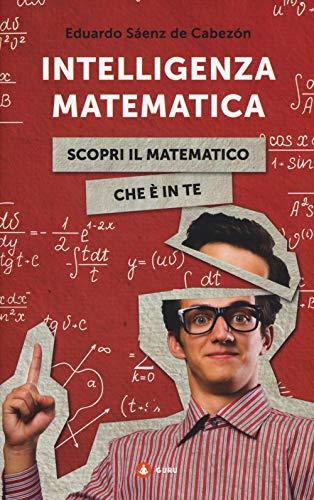 Intelligenza matematica. Scopri il matematico che è in te
