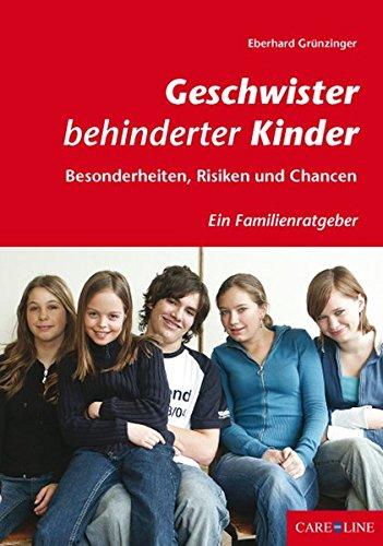 Geschwister behinderter Kinder: Besonderheiten, Risiken und Chancen - Ein Familienratgeber