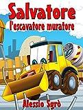 Salvatore l'escavatore muratore (Favola illustrata Vol. 7)