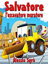 Salvatore l'escavatore muratore (Favola illustrata Vol. 7)