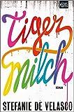 Tigermilch: Roman von Stefanie de Velasco
